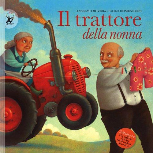 Il trattore della nonna. Ediz. illustrata (Sottosopra)