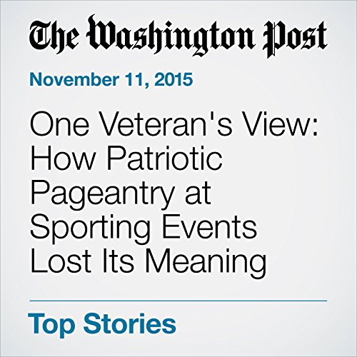 One Veteran's View: How Patriotic Pageantry at Sporting Events Lost Its Meaning audiobook cover art