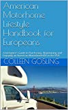 American Motorhome Lifestyle Handbook for Europeans: A foreigner's Guide to Purchasing, Maintaining and Enjoying an American Motorhome/RV in the USA (English Edition)