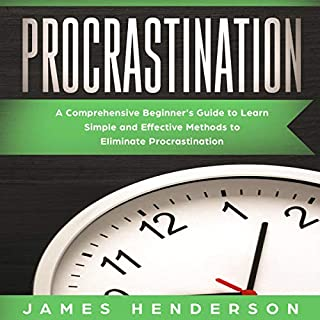 Procrastination     A Comprehensive Beginner's Guide to Learn Simple Effective Methods to Eliminate Procrastination              By:                                                                                                                                 James Henderson                               Narrated by:                                                                                                                                 Eric LaCord                      Length: 3 hrs and 19 mins     25 ratings     Overall 5.0