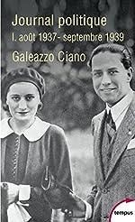 Journal politique, Tome 1 - Août 1937-septembre 1939 (TEMPUS) de Galeazzo CIANO