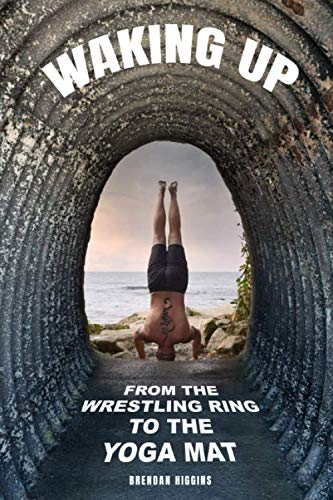 Waking Up: From the Wrestling Ring to the Yoga Mat