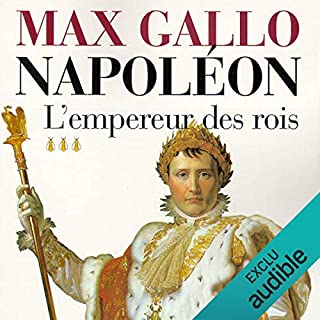 L'empereur des rois     Napoléon 3              Written by:                                                                                                                                 Max Gallo                               Narrated by:                                                                                                                                 Jean-Marc Galéra                      Length: 15 hrs and 34 mins     1 rating     Overall 5.0