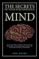 The Secrets of Your Subconscious Mind