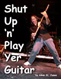 Shut Up 'n' Play Yer Guitar