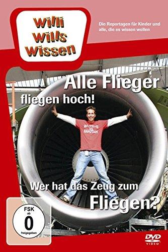 Willi will's wissen: Alle Flieger fliegen hoch!/ Wer hat das Zeug zum Fliegen?