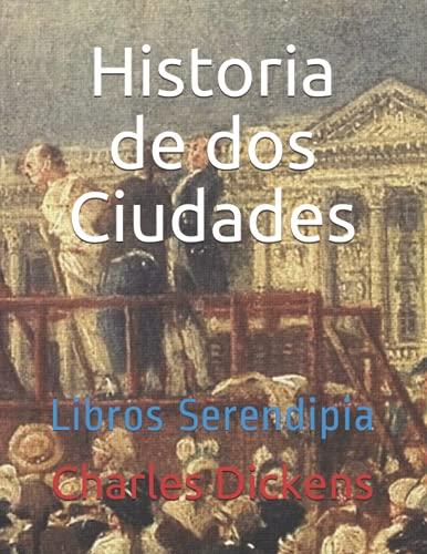 Historia de dos Ciudades: Libros Serendipia: 1 (Dickens)