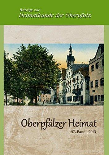 Oberpfälzer Heimat / Oberpfälzer Heimat 2013: Beiträge zur Heimatkunde der Oberpfalz