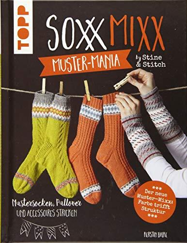 SoxxMixx. Muster-Mania by Stine & Stitch: Mustersocken, Pullover und Accessoires stricken