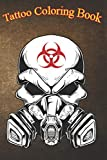 Tatto Coloring Book: Biohazard Skull With Gas Mask An Adult Coloring Book with Awesome, Sexy, and Relaxing Tattoo Designs for Men and Women
