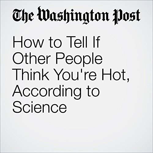How to Tell If Other People Think You're Hot, According to Science audiobook cover art