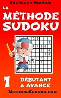 La Méthode Sudoku - Volume 1 - Débutant à Avancé (Apprenez à résoudre les puzzles Sudoku)