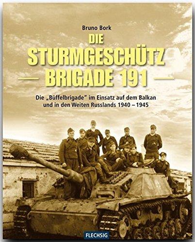 ZEITGESCHICHTE - Die Sturmgeschützbrigade 191 - Die Büffel-Brigade im Einsatz auf dem Balkan und in den Weiten Russlands 1940-1945 - FLECHSIG Verlag by Bruno Bork (2008-11-01)