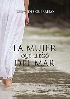 LA MUJER QUE LLEGÓ DEL MAR de [Mercedes Guerrero]