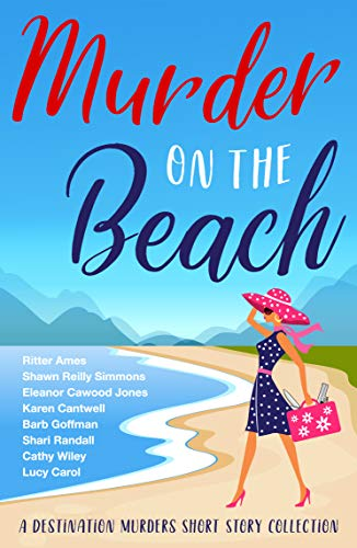 Murder on the Beach: A Destination Murders Short Story Collection by [Karen Cantwell, Ritter Ames, Lucy Carol, Barb Goffman, Eleanor Cawood Jones, Shari Randall, Shawn Reilly Simmons, Cathy Wiley]