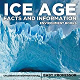 Ice Age Facts and Information - Environment Books   Children's Environment Books