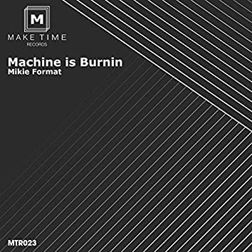 Machine is Burnin