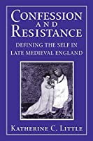 Confession And Resistance: Defining the Self in Late Medieval England