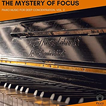 The Mystery Of Focus - Piano Music For Deep Concentration, Vol. 2