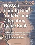 Nassau County New York Fishing & Floating Guide Book: Complete fishing and floating information for Nassau County New York (New York Fishing & Floating Guide Books)