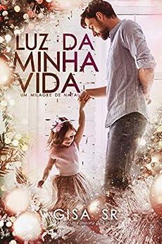 Luz da Minha Vida : Um milagre de Natal (Família Dangelo Livro 1) por [Gisa  SR, Jack A. F., Wânia  Araújo , Ellen Scofield ]