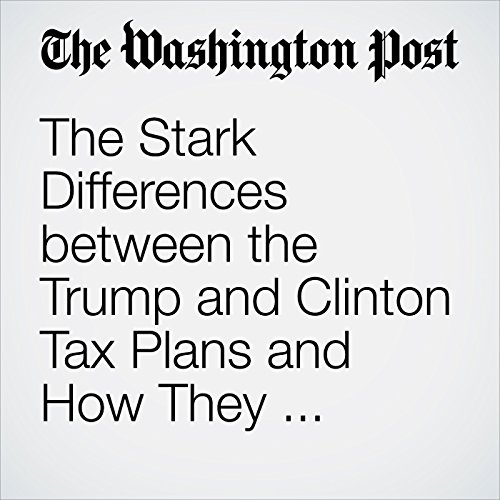 The Stark Differences between the Trump and Clinton Tax Plans and How They Address 'Loopholes' audiobook cover art