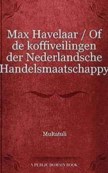 Max Havelaar / Of de koffiveilingen der Nederlandsche Handelsmaatschappy van [Multatuli]