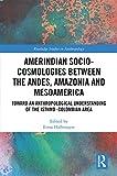 Amerindian Socio-Cosmologies between the Andes, Amazonia and Mesoamerica: Toward an Anthropological ...