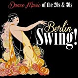 Berlin Swing! Dance Music of the 20's & 30's