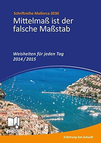 Weisheiten für jeden Tag 2014 / 2015: Mittelmaß ist der falsche Maßstab (Mallorca 2030)