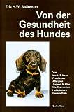 Von der Gesundheit des Hundes: Von Haut, Haaren, Allergien. Jugend und Alter. Gesunder Ernährung....