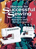 Secrets for Successful Sewing: Techniques for Mastering Your Sewing...