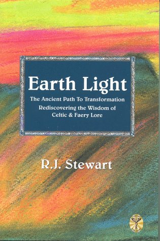 Earth Light: The Ancient Path to Transformation Rediscovering the Wisdom of Celtic & Faery Lore (Celtic Myth & Legend)