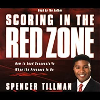 Scoring in the Red Zone     How to Lead Successfully When the Pressure is On              By:                                                                                                                                 Spencer Tillman                               Narrated by:                                                                                                                                 Spencer Tillman                      Length: 3 hrs     6 ratings     Overall 4.2