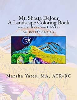 Mt. Shasta DeJour A Landscape Coloring Book: With Introductions to Art Therapy, Barefoot Shiatsu Massage, and Shinrin Yoku