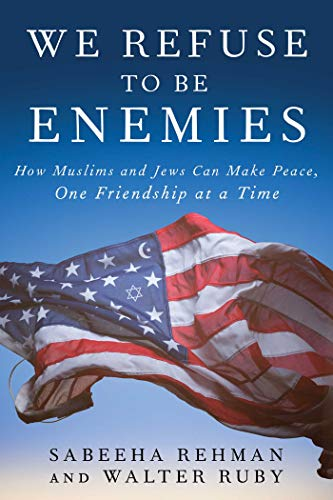 We Refuse to Be Enemies: How Muslims and Jews Can Make Peace, One Friendship at a Time