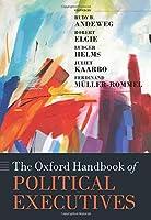 The Oxford Handbook of Political Executives (Oxford Handbooks)
