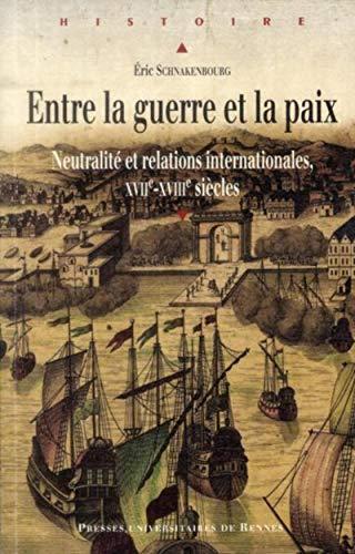 Entre la guerre et la paix : Neutralité et relations internationales, XVIIe-XVIIIe siècles