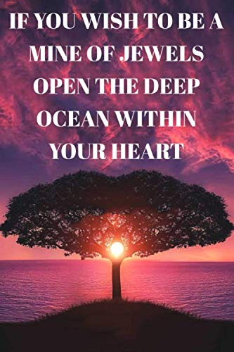 If you wish to be a mine of jewels open the deep ocean within your heart : Lined Notebook/Journal; Inspirational Gifts, Quote Dot Grid, Design Book, ... For Everyday Use   Large 120 Pages Paperba