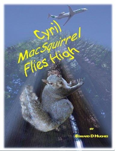 Cyril MacSquirrel Flies High (The Adventures of Cyril MacSquirrel Book 1) (English Edition)