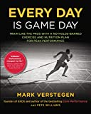 Every Day Is Game Day: Train Like the Pros With a No-Holds-Barred Exercise and Nutrition Plan for...