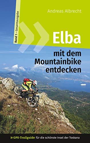 Elba mit dem Mountainbike entdecken 1 - GPS-Trailguide für die schönste Insel der Toskana: Band 1 - Gesamtausgabe - Ringbuch (GPS Bikeguides für Mountainbiker - Elba)