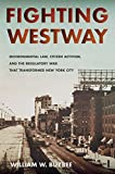 Fighting Westway: Environmental Law, Citizen Activism, and the Regulatory War That Transformed New York City