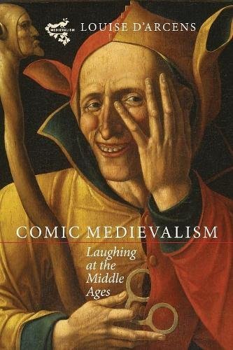 Comic Medievalism: Laughing at the Middle Ages: 4