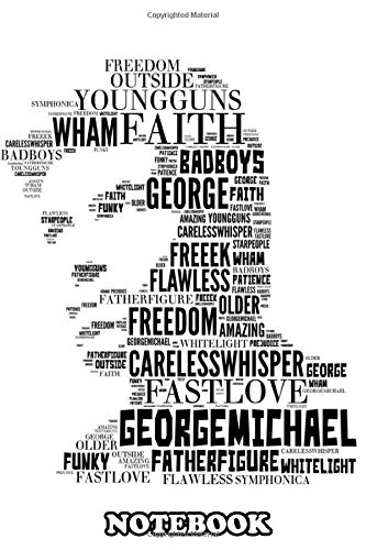 Notebook: All The Songs George Michael Tribute , Journal for Writing, College Ruled Size 6