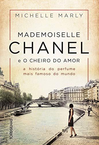 Mademoiselle Chanel e o cheiro do amor: A história do perfume mais famoso  do mundo eBook: Michelle, Marly: Amazon.com.br: Loja Kindle