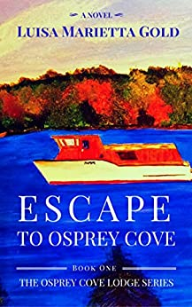 Book cover image for Escape to Osprey Cove: Book 1 of The Osprey Cove Lodge Series