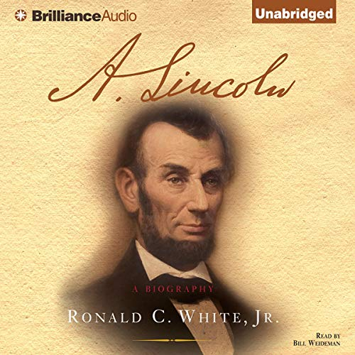 A. Lincoln     A Biography              By:                                                                                                                                 Ronald C. White Jr.                               Narrated by:                                                                                                                                 Bill Weideman                      Length: 27 hrs and 41 mins     623 ratings     Overall 4.3