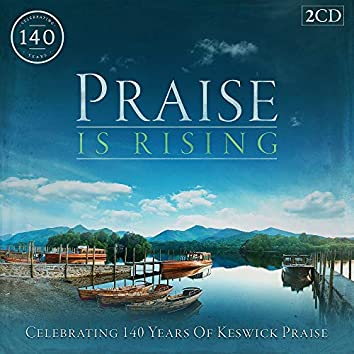 Praise Is Rising: Celebrating 140 Years of Keswick Praise