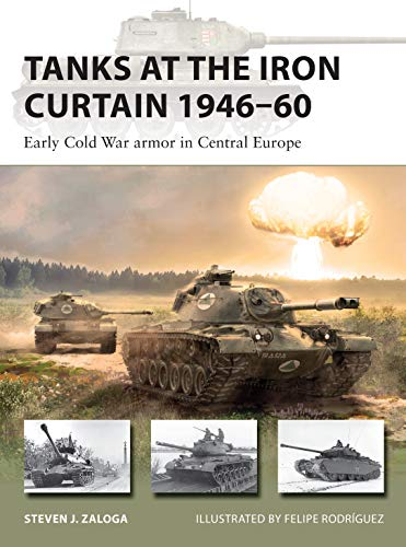 Tanks at the Iron Curtain 1946–60: Early Cold War armor in Central Europe